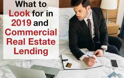 What to Look for in 2019 and Commercial Real Estate Lending