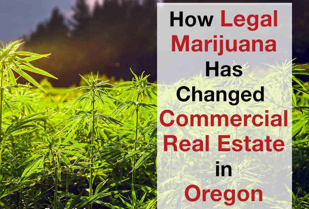 How Legal Marijuana Has Changed Commercial Real Estate in Oregon