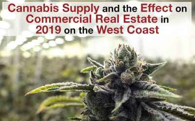 Cannabis Supply and the Effect on Commercial Real Estate in 2019 on the West Coast