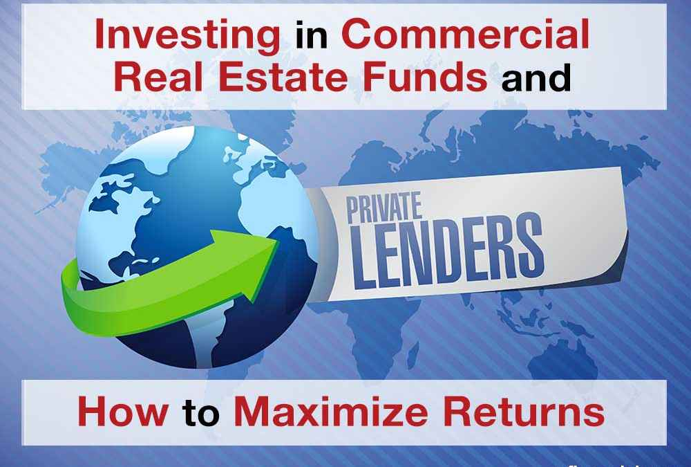 Investing in Private Commercial Real Estate Funds and How to Maximize Returns